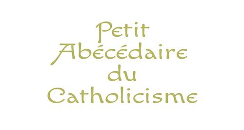 Petit Abécédaire du Catholicisme